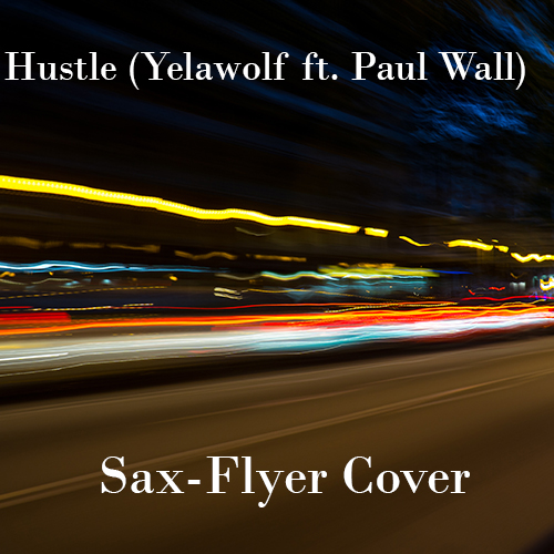 Sax-Flyer – Hustle (Yelawolf ft. Paul Wall) Cover